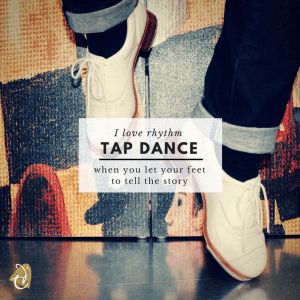 I love rythm Tap Dance - when you let your feet to tell the story